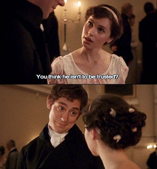 Mr. Tilney, You think he is not to be trusted? Catherine Morland, Northanger Abbey, Jane Austen