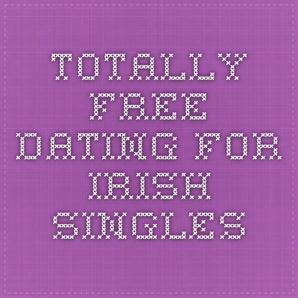 Totally free irish dating