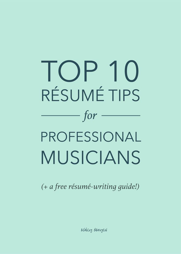 Top 10 Résumé Tips for Professional Musicians Resume Tips +