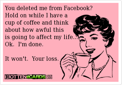 Did You Know You Can Be Alerted If Your Friends Unfriend Block Delete You On Facebook To Do This Simply Add The Safe Fre Ecards Funny Funny Quotes Humor