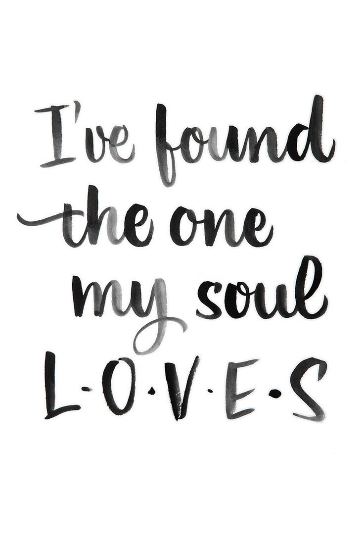 "Love quote idea ""I ve found the one my soul loves """