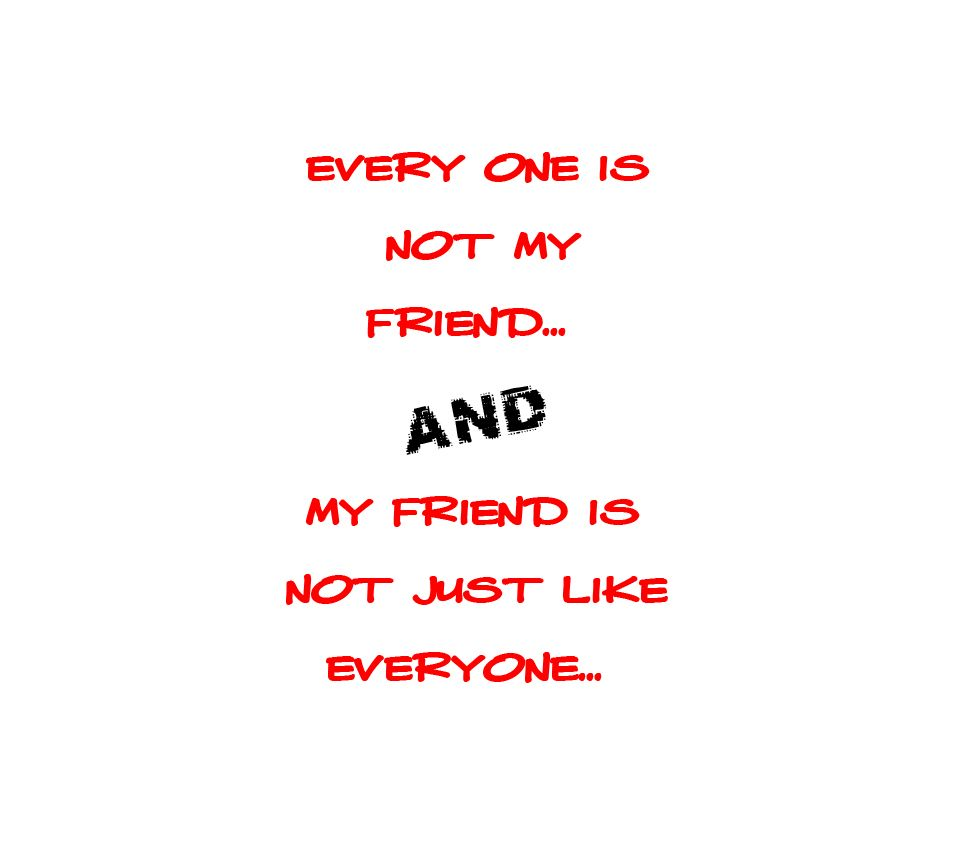 Every One Is Not My Friend Friendship Quotes Funny Friends Quotes Friendship Quotes