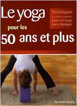 Amazon Fr Le Yoga Pour Les 50 Ans Et Plus Techniques Et