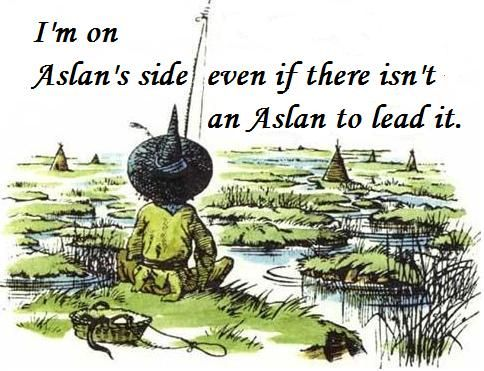 I just love Puddleglum. Because when it comes down to it, even when he is sure all is hopeless... he still believes. :)