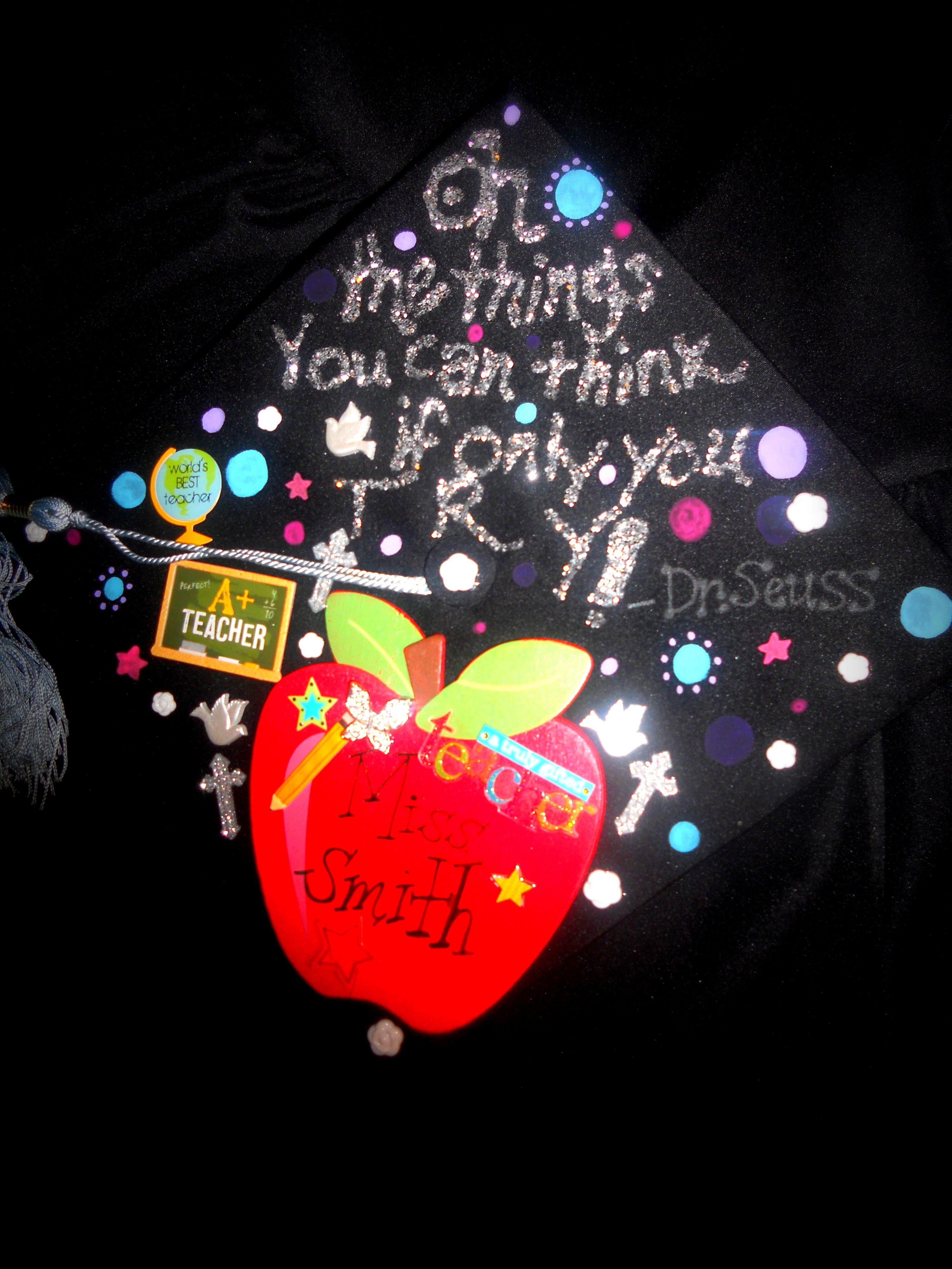 Decorating graduation cap ideas for teachers - Future Teacher Graduation Cap A Little Too Busy For Me But I Love The