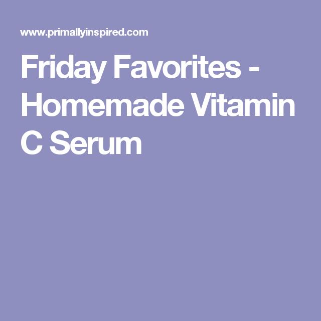 Friday Favorites - Homemade Vitamin C Serum