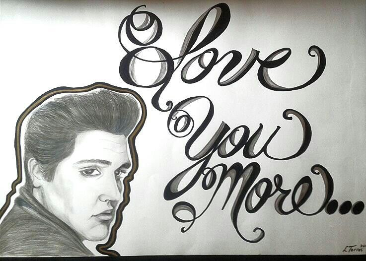 "Poster created for friend for her birthday ....she is an Elvis fan , and always says ""I love you more "" ..,so I combined the two"