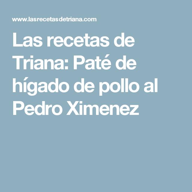 Las recetas de Triana: Paté de hígado de pollo al Pedro Ximenez