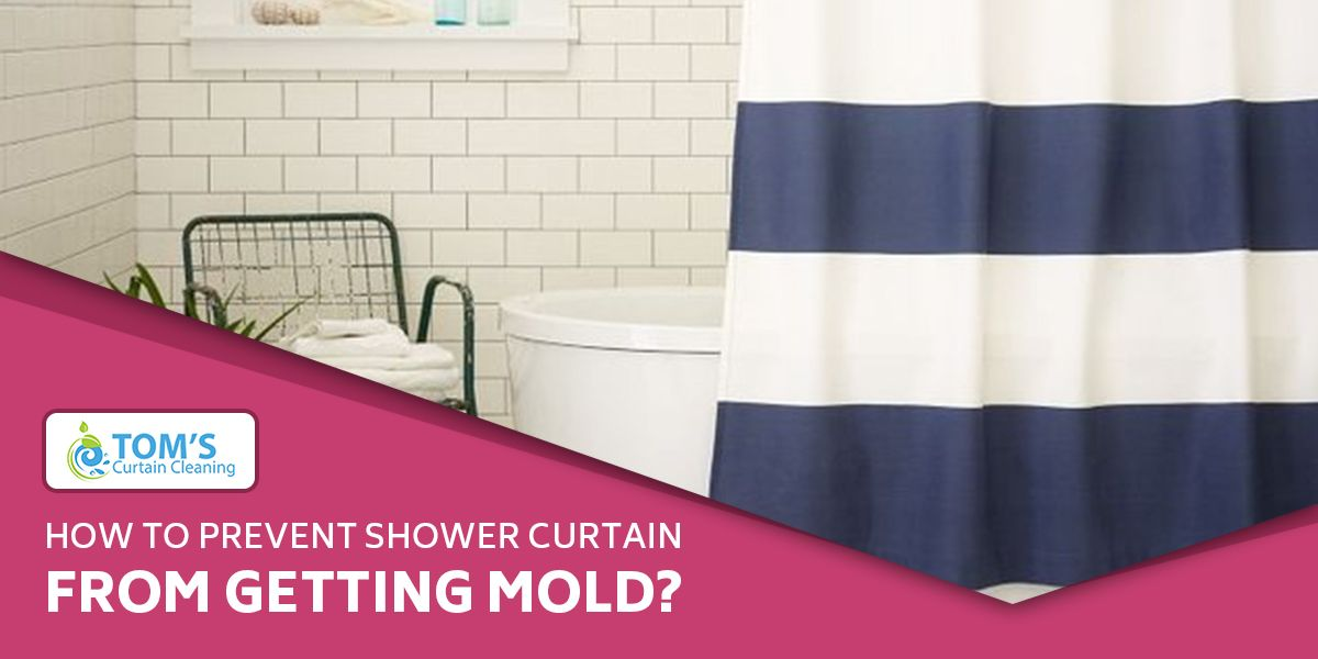 How To Prevent Shower Curtain From Getting Mould Shower Curtain Curtains Cleaning Curtains