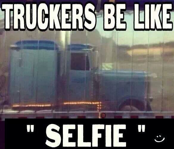 Trucker Selfie With Images Trucker Humor Funny Truck Quotes