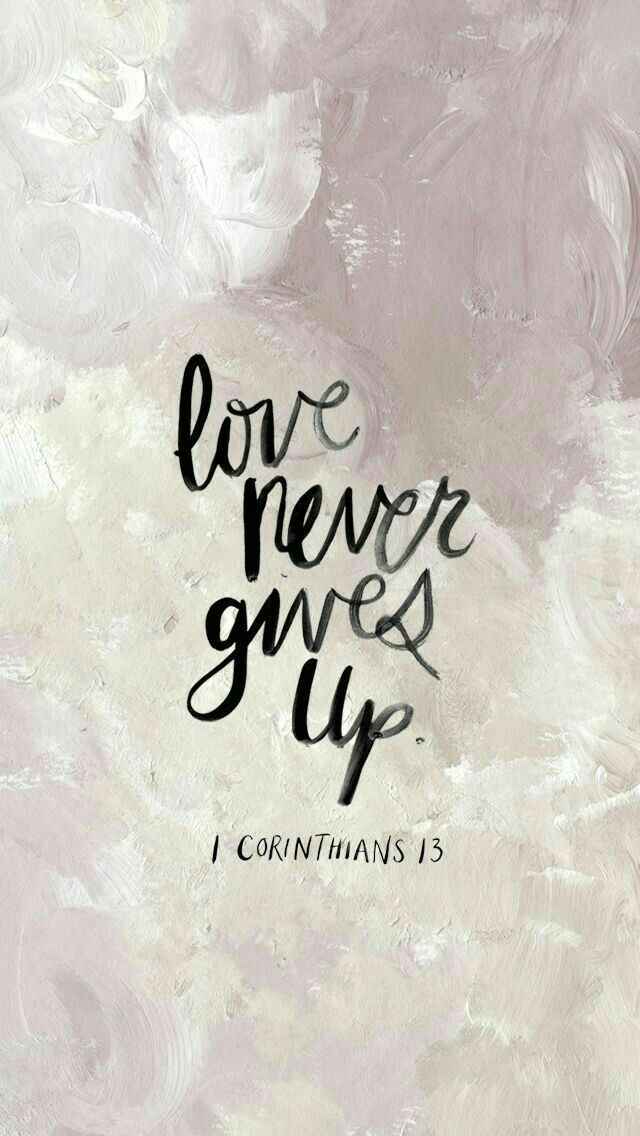Love Never Gives Up. 1 Corinthians 13 Quotes Give Up