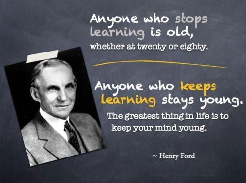 From Henry Ford Anyone Who Stops Learning Is Old Henry Ford Quotes Aging Quotes Stay Young