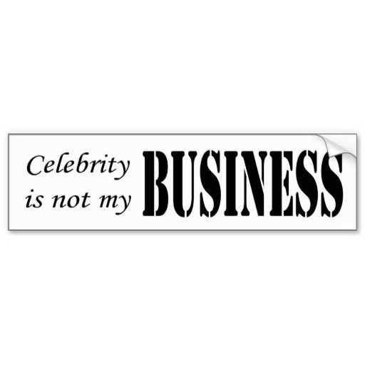 Celebrity business is not my business bumper sticker