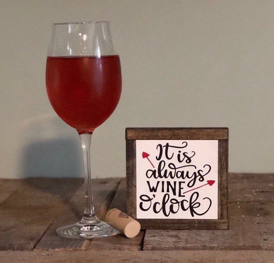 Always Wine O Clock Sign Wine Lover Gift Funny Alcohol Decor Small Wood Sign Bog Road Designs Gifts For Wine Lovers Wine Signs Wine Lovers
