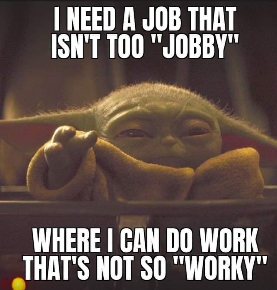 Where I Findy Find R Babyyoda Baby Yoda Grogu Yoda Funny Work Humor Yoda Meme