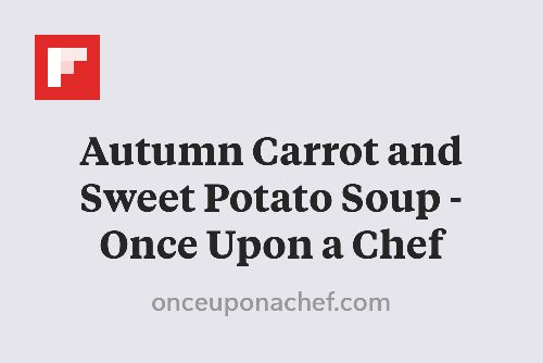 Autumn Carrot and Sweet Potato Soup - Once Upon a Chef http://flip.it/SXDzR