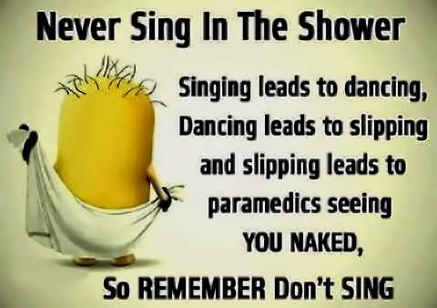 Glad I Don T Sing In The Shower Funny Minion Quotes Funny Motivational Quotes Funny Quotes