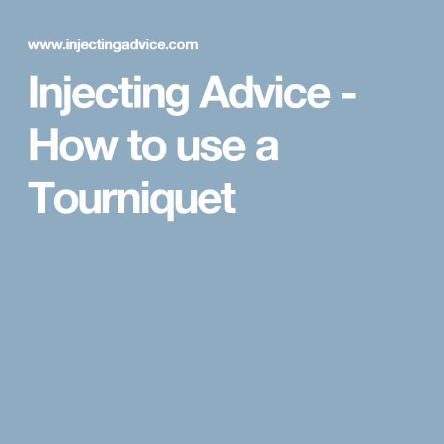 Injecting Advice - How to use a Tourniquet | Resources | Pinterest