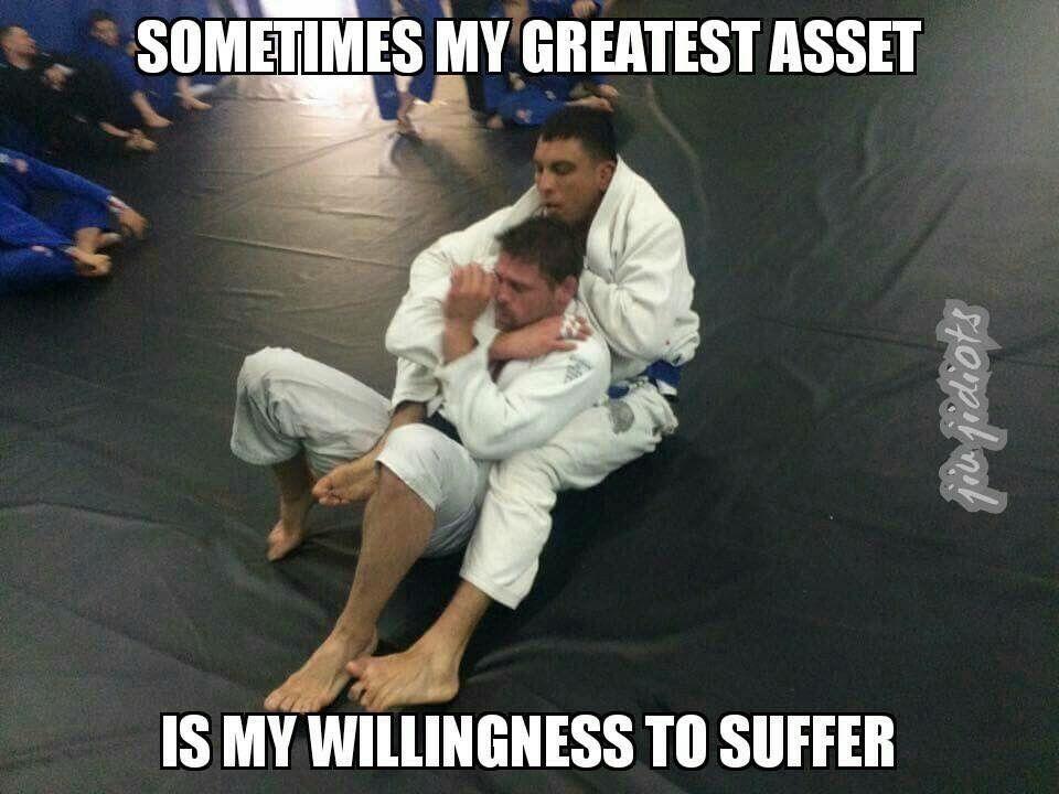 My Willingness To Suffer Jiu Jitsu Memes Karate Martial Arts Bjj Training