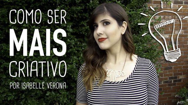 Isabelle Verona : Dica da Bell: Como ser mais criativo