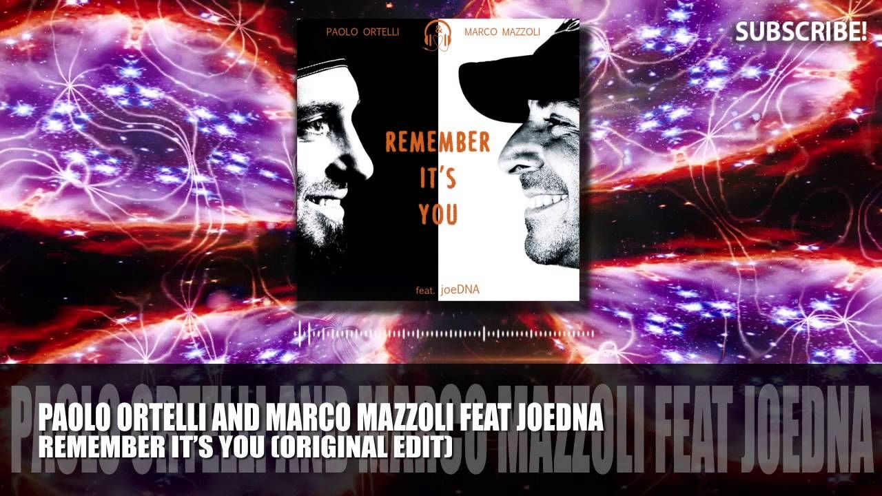 Paolo Ortelli & Marco Mazzoli feat joeDNA - Remember It's You (Original Edit)