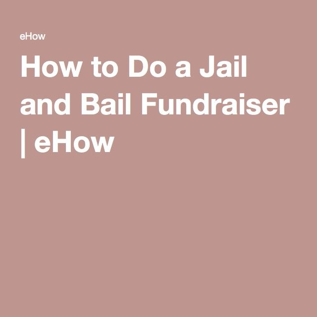 How To Do A Jail And Bail Fundraiser Fundraising Fundraising