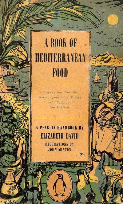 The Book Of Mediterranean Food By Elizabeth David Elizabeth David Books Penguin Books