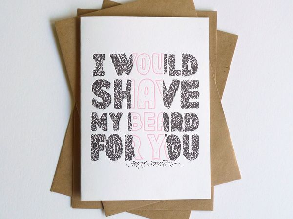 I would shave my beard for you letterpress card  The Hungry