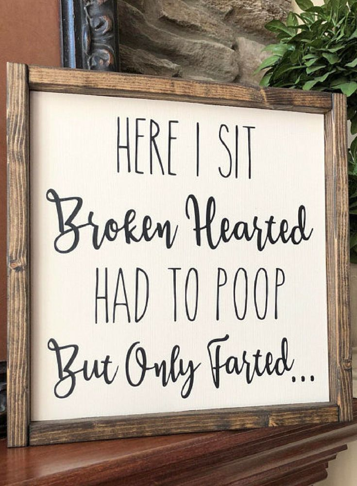 Here I Sit Broken Hearted Had To Poop But Only Farted Sign