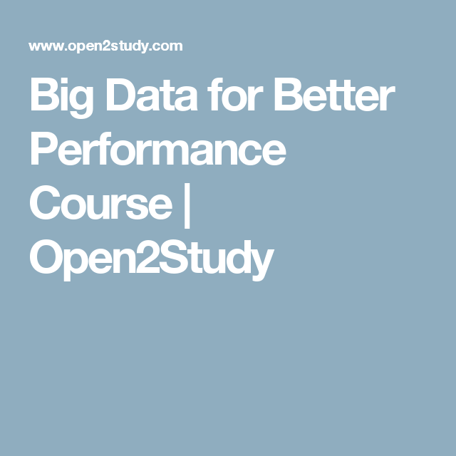 Big Data for Better Performance Course | Open2Study
