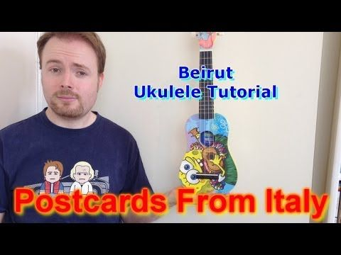 How To Play Postcards From Italy By Beirut On The Ukulele Leave