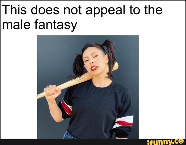 This does not appeal to the male fantasy - iFunny ...