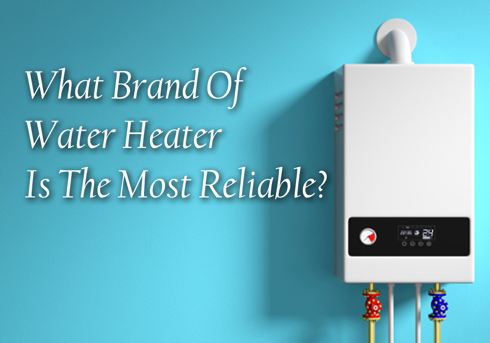Do You Now Which Water Heater Brand Is The Most Reliable Water Heater Manufacturers On The Market We Show You Some Of The Best Tank Or Tankless Models Of Eac In