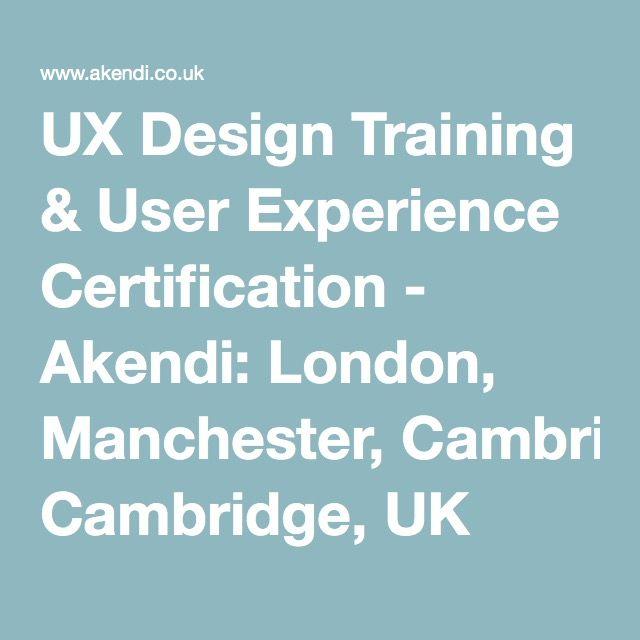 Ux Design Training User Experience Certification Akendi London Manchester Cambridge Uk Ux Design Training Ux Training Ux Design