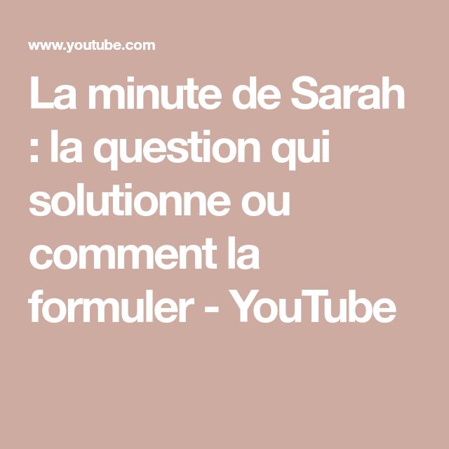 La Minute De Sarah La Question Qui Solutionne Ou Comment La Formuler Youtube