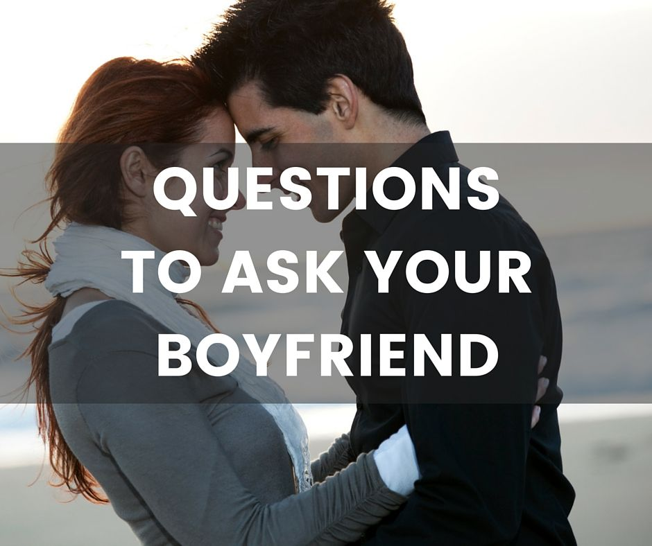 200 Questions To Ask Your Boyfriend - Find Out About Him -7124