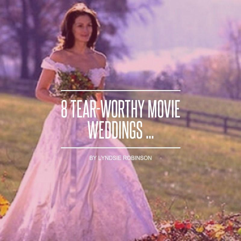 8 Tear Worthy Movie Weddings Wedding Movies Movies Wedding Scene