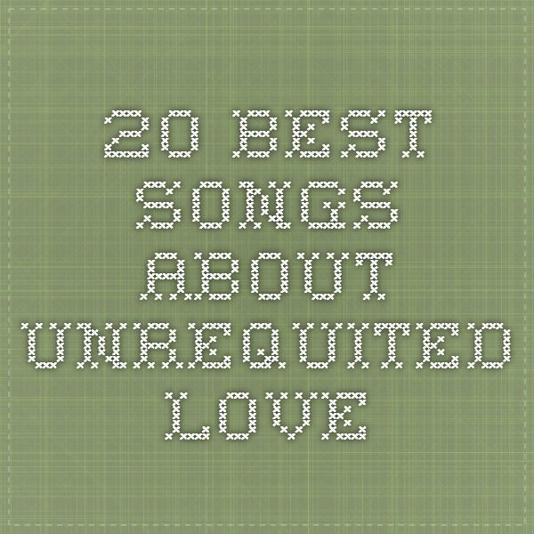 Best songs about unrequited love