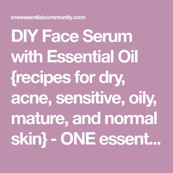 DIY Face Serum with Essential Oil recipes for dry, acne, sensitive, oily, mature, and normal skin - ONE essential COMMUNITY #FaceMoisturizerForDrySkin #faceserum