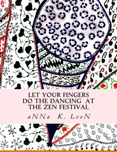 Let your fingers do the dancing  at the Zen Festival: Zen Designs, Zen-tangles (a 4 week selfguided zen-tangle course) (Volume 1) by aNNa K. LeoN http://www.amazon.com/dp/1497545234/ref=cm_sw_r_pi_dp_JTkStb0GWDNHE2YD