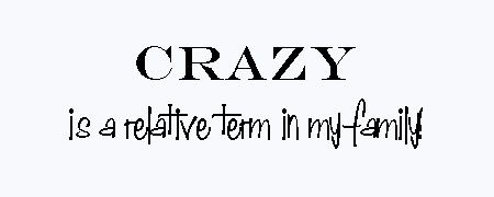 Crazy Quotes And Sayings Family Reunion Sayings Crazy Is A