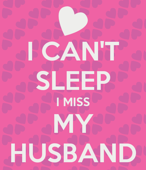 Missing My Boyfriend Quote: CAN'T SLEEP I MISS MY HUSBAND