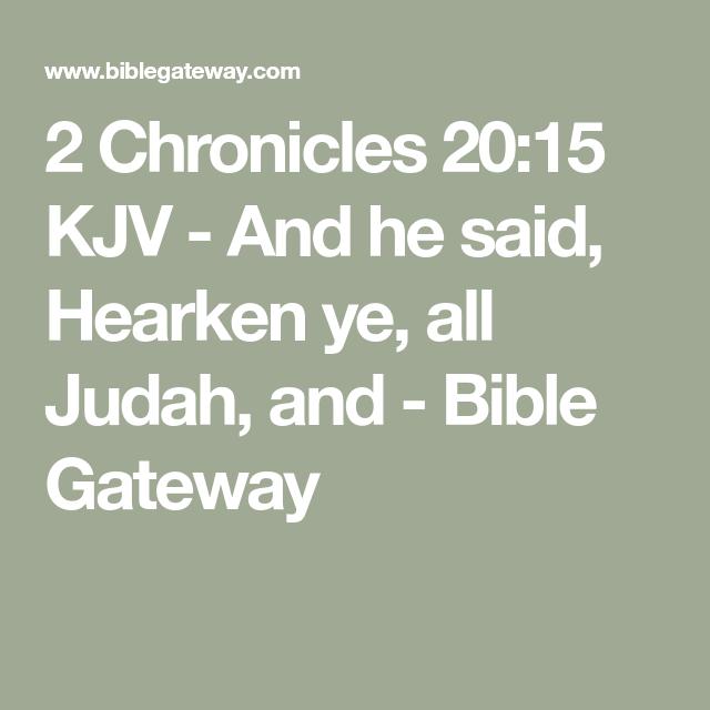 2 Chronicles 20:15 KJV - And he said, Hearken ye, all Judah