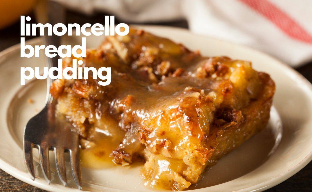 Delicious Limoncello Bread Pudding Recipe Ventura Limoncello Recipe In 2020 Old Fashioned Bread Pudding Bread Pudding With Croissants Recipes