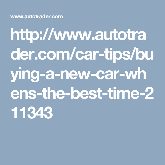 http://www.autotrader.com/car-tips/buying-a-new-car-whens-the-best-time-211343
