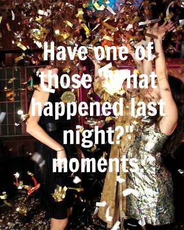 """#32 Have one of those """"What happened last night?"""" Moments"""