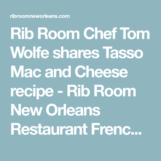 Photo of Rib Room Chef Tom Wolfe shares Tasso Mac and Cheese recipe – Rib Room New Orlean…