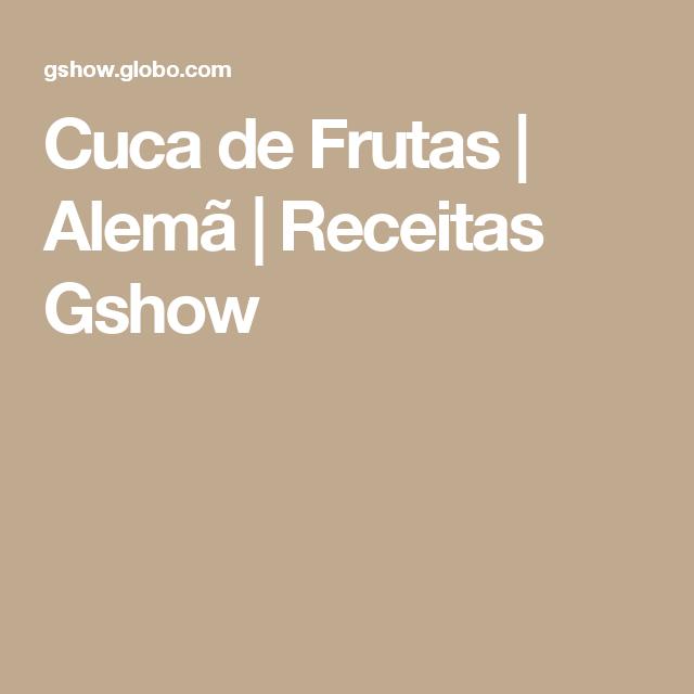 Cuca de Frutas | Alemã | Receitas Gshow