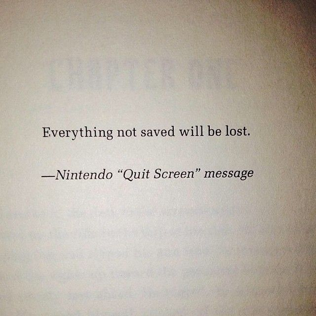 Everything not saved will be lost. - Nintendo Quit Screen Message  from poetry to pornography tumblr