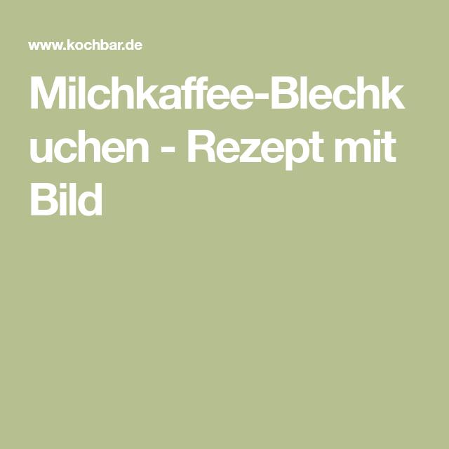 Milchkaffee-Blechkuchen - Rezept mit Bild